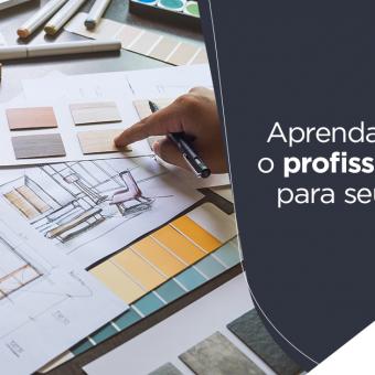 Aprenda a escolher o profissional ideal para seus projetos